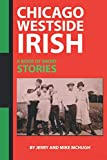 Chicago Westside Irish: A Book of Short Stories by Jerry and Mike McHugh
