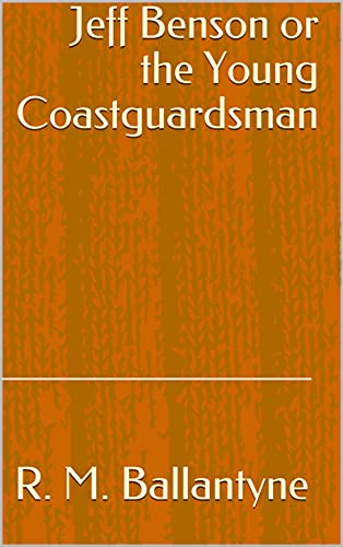 Jeff Benson or the Young Coastguardsman (English Edition)