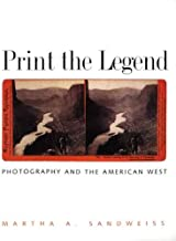 Print the Legend: Photography and the American West (The Lamar Series in Western History)