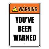 Warning: You've Been Warned Funny Warning Sign, Hilarious Humor Aluminum Sign - 10' x 14'