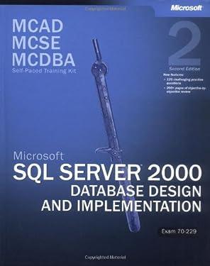 Microsoft SQL Server 2000 Database Design and Implementation, Exam 70-229 MCAD/MCSE/MCDBA Self-Paced Training Kit (2nd Edition) (Pro-Certification)