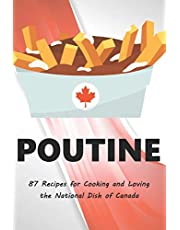Poutine: 87 Recipes for Cooking and Loving the National Dish of Canada