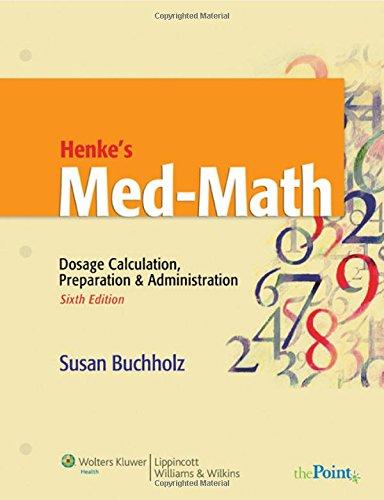 Henke's Med-Math: Dosage Calculation, Preparation & Administration (Buxhholz, Henke's Med-Math)