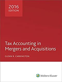 Tax Accounting in Mergers and Acquisitions, 2016 Edition