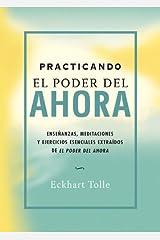 Practicando el poder del ahora: Enseñanzas, meditaciones y ejercicios esenciales extraídos de El poder del Ahora (Perenne) (Spanish Edition) eBook Kindle