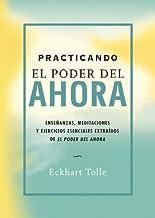 Practicando el poder del ahora: Enseñanzas, meditaciones y ejercicios esenciales extraídos de El poder del Ahora (Perenne) (Spanish Edition)