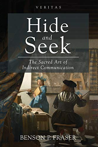 Compare Textbook Prices for Hide and Seek: The Sacred Art of Indirect Communication Veritas  ISBN 9781532670589 by Fraser, Benson P.