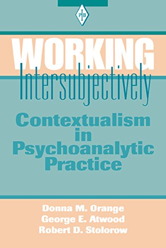 Working Intersubjectively: Contextualism in Psychoanalytic Practice (Psychoanalytic Inquiry Book Series 17)