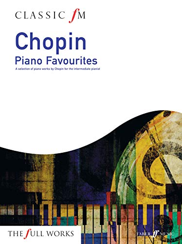 Classic FM: Chopin Piano Favourites: A Selection of Piano Works by Chopin for the Intermediate Pianist (Faber Music)