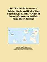 The 2016 World Forecasts of Building Blocks and Bricks, Tiles, Flagstones, and Similar Articles of Cement, Concrete, or Artificial Stone Export Supplies