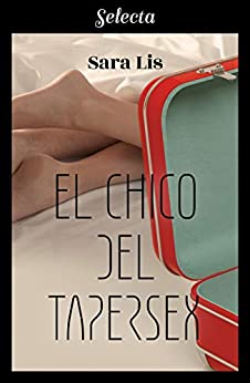 El chico del Tapersex (Spanish Edition) by [Sara Lis]