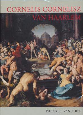 Cornelis Cornelisz Van Haarlem (1562-1638): A Monograph and Catalogue Raisonne