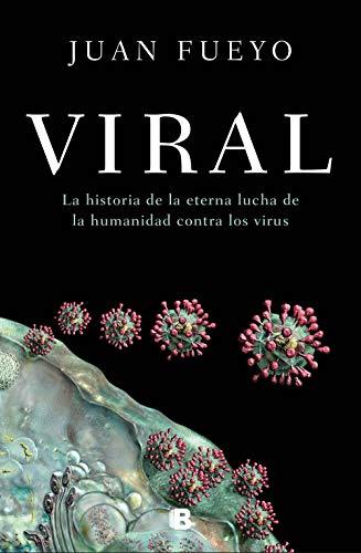 Viral: La historia de la eterna lucha de la humanidad contra los virus (No ficción)