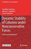 Dynamic Stability of Columns under Nonconservative Forces: Theory and Experiment (Solid Mechanics and Its Applications (255))