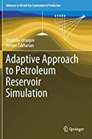 Adaptive Approach to Petroleum Reservoir Simulation (Advances in Oil and Gas Exploration & Production)