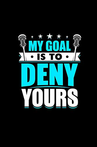 Lacrosse Quote My Goal Is To Deny Yours Journal Notebook: School Student...