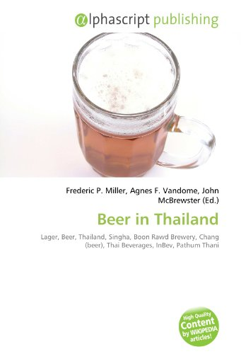 Beer in Thailand: Lager, Beer, Thailand, Singha, Boon Rawd Brewery, Chang (beer), Thai Beverages, InBev, Pathum Thani