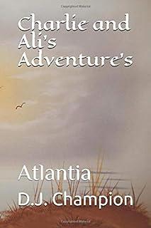 Charlie and Ali's Adventure's: Atlantia (Charlie & Ali's Adventures)