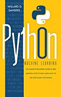 Python Machine Learning: the complete beginner's guide to deep learning with python. Learn to use scikit-learn and pandas.