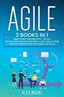 Agile: 2 BOOKS IN 1. Agile Project Management + Scrum. The Ultimate Beginner's Bundle to Learn Step by Step Software Development With Agile and Scrum