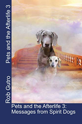 Compare Textbook Prices for Pets and the Afterlife 3: Messages from Spirit Dogs  ISBN 9798589459555 by Gutro, Rob