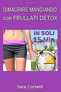 Dimagrire Mangiando con Frullati Detox (Italian Edition)