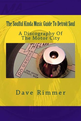 Compare Textbook Prices for The Soulful Kinda Music Guide To Detroit Soul: A discography of the Motor City Soul Cities Volume 1  ISBN 9781533246356 by Rimmer, Dave