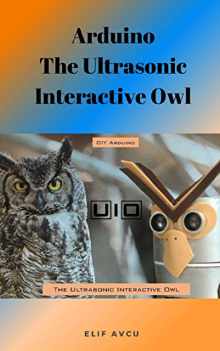Arduino The Ultrasonic Interactive Owl (English Edition)