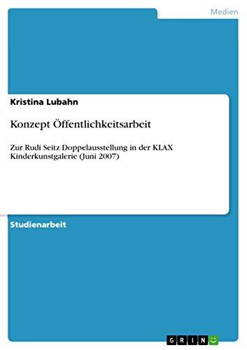 Konzept Öffentlichkeitsarbeit: Zur Rudi Seitz Doppelausstellung in der KLAX Kinderkunstgalerie (Juni 2007) (German Edition)