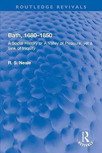 Bath, 1680–1850: A Social History or A Valley of Pleasure, yet a Sink of Iniquity (Routledge Revivals) (English Edition)