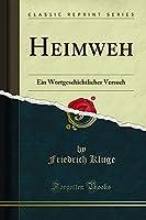 Heimweh: Ein Wortgeschichtlicher Versuch (Classic Reprint)