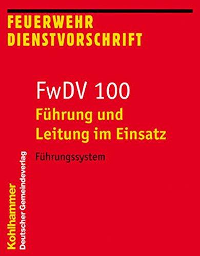 Führung und Leitung im Einsatz (FwDV 100): Führungssystem: Fuhrungssystem (Feuerwehr-Dienstvorschriften (FwDV), Band 100)