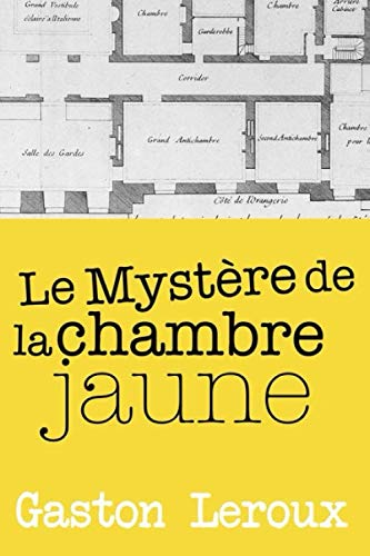 Le mystère de la chambre jaune: édition originale et annotée