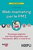 Web marketing per le PMI. Strategia digitale per fare business con Facebook, SEO, e-mail & Co.