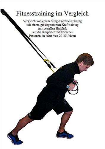 Fitnesstraining im Vergleich: Vergleich von einem Sling-Exercise-Training  mit einem gerätegestützten Krafttraining  im speziellen Hinblick  auf die Körperfettreduktion