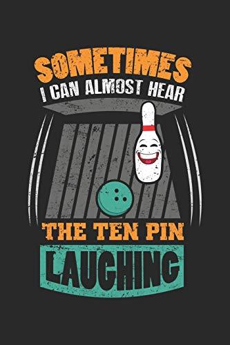 Sometimes I Can Hear The 10 Pin Laughing: Lustiges Bowling 10 Pin Lachender Schlag  Notizbuch liniert DIN A5 - 120 Seiten für Notizen, Zeichnungen, Formeln | Organizer Schreibheft Planer Tagebuch