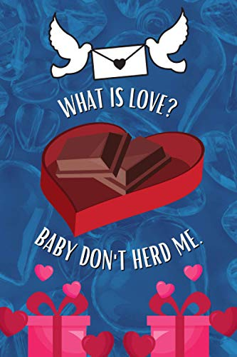 What is Love Baby? don't Herd me: best valentine's day chocolate lovers roses notepad diary cover design bear boxes banner basket party candy great ... Lined Paperback Journal book gifts parent's.