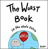 The Worst Book in the Whole Entire World (Entire World Books 1)