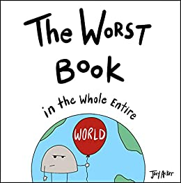 The Worst Book in the Whole Entire World: A funny and silly children's book for kids and parents who need a laugh. (Entire World Books 1) by [Joey Acker]