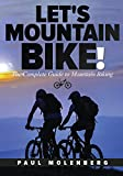 Let s Mountain Bike!: The Complete Guide to Mountain Biking