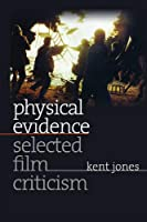 Physical Evidence: Selected Film Criticism (Wesleyan Film)