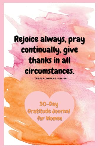1 Thessalonians 5:16-18 - The 30-Day Gratitude Journal for Women: A Grateful You in less than 5 Minu