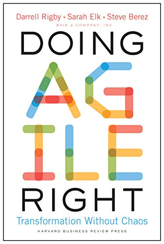 Doing Agile Right: Transformation Without Chaos by [Darrell Rigby, Sarah Elk, Steve Berez]