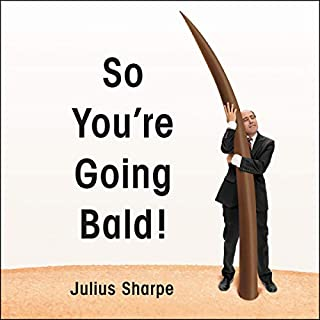 So You're Going Bald!                   Written by:                                                                                                                                 Julius Sharpe                               Narrated by:                                                                                                                                 Julius Sharpe,                                                                                        Stephanie Escajeda                      Length: 6 hrs and 38 mins     Not rated yet     Overall 0.0