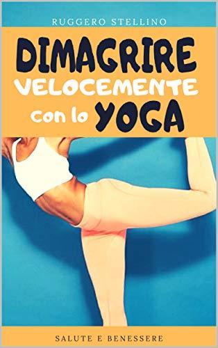 Dimagrire Velocemente con lo YOGA: Le 5 posizioni yoga tibetane per perdere peso facilmente e in modo naturale