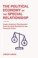 The Political Economy of the Special Relationship: Anglo-American Development from the Gold Standard to the Financial Crisis