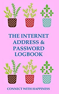 The Internet Address & Password Logbook – Connect with Happiness: Record the Internet Journey ( 5 x 8 Inches ) (The Writing of a Glorious Journey)