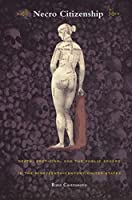 Necro Citizenship: Death, Eroticism, and the Public Sphere in the Nineteenth-Century United States (New Americanists)
