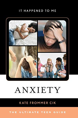Anxiety: The Ultimate Teen Guide (Volume 59) (It Happened to Me (59))
