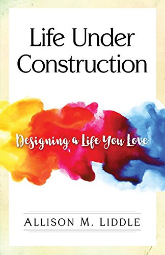 Life Under Construction: Designing a Life You Love